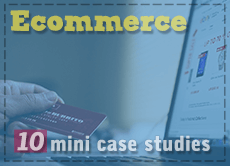 Ecommerce: 10 mini case studies of successful marketing for online shopping
