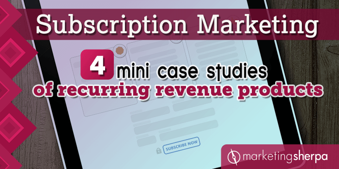 Subscription Marketing: 4 mini case studies of recurring revenue products
