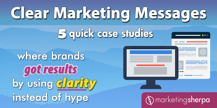 Clear Marketing Messages: 5 quick case studies where brands got results by using clarity instead of hype