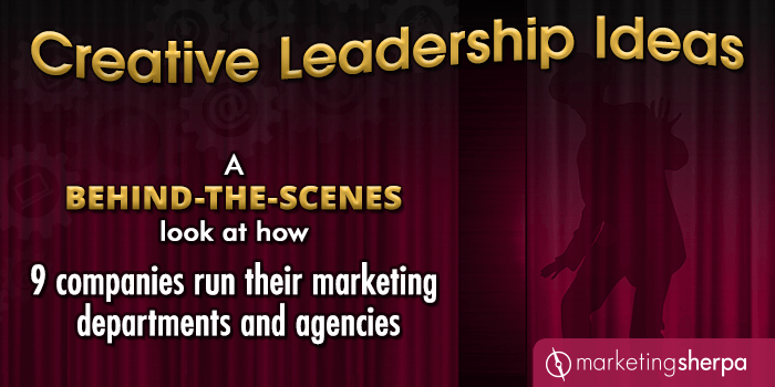 Creative Leadership Ideas: A behind-the-scenes look at how 9 companies run their marketing departments and agencies