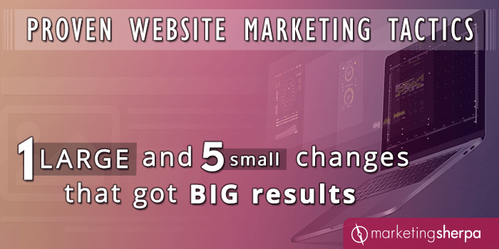Proven Website Marketing Tactics: 1 large and 5 small changes that got big results