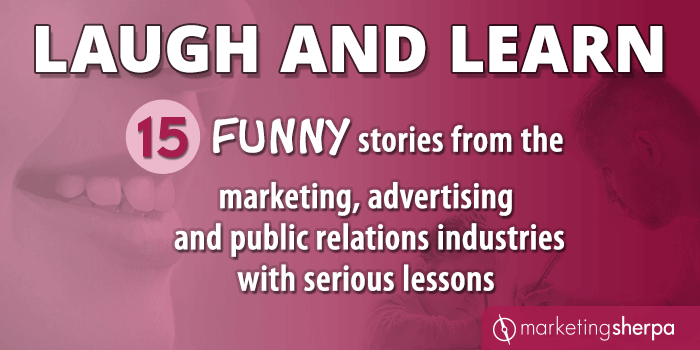 Laugh and Learn: 15 funny stories from the marketing, advertising and public relations industries with serious lessons