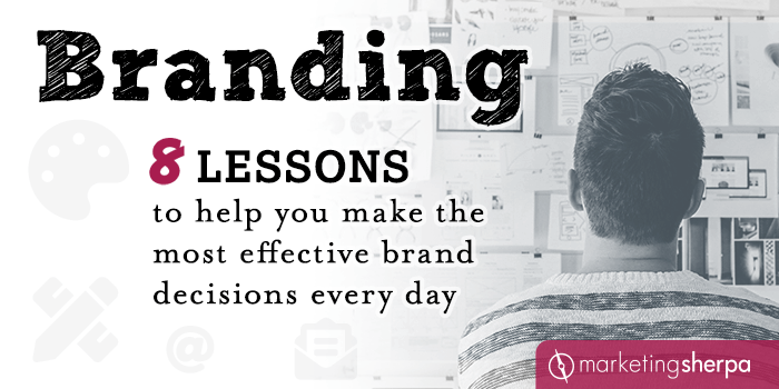 Branding: 8 lessons to help you make the most effective brand decisions every day