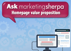 Ask MarketingSherpa: Homepage value proposition