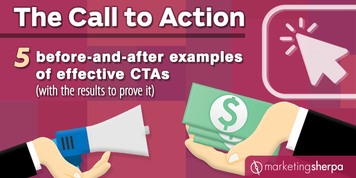 The Call to Action: 5 before-and-after examples of effective CTAs (with the results to prove it)