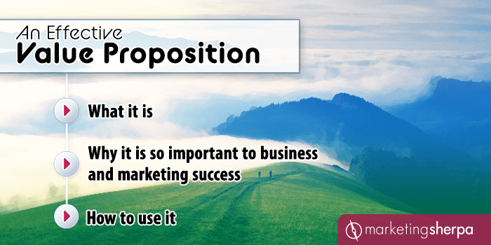 An Effective Value Proposition: What it is, why it is so important to business and marketing success, and how to use it