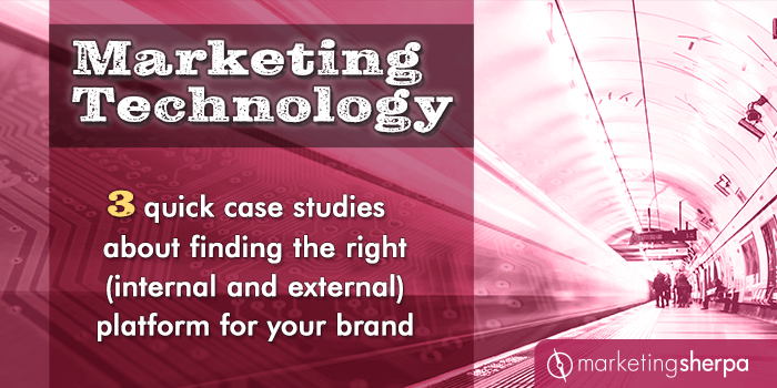 Marketing Technology: Three quick case studies about finding the right (internal and external) platform for your brand
