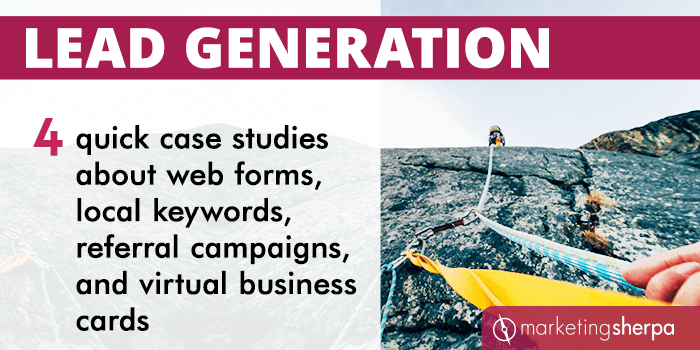 Lead Generation: 4 quick case studies about web forms, local keywords, referral campaigns, and virtual business cards