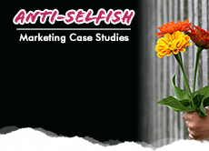Anti-Selfish Marketing Case Studies: 4 specific examples of focusing on what the customer gets