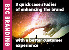 B2C Branding: 3 quick case studies of enhancing the brand with a better customer experience