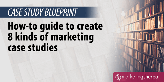 Case Study Blueprint: How-to guide to create 8 kinds of marketing case studies