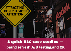Attracting the Customer's Attention: 3 quick B2C marketing case studies of a brand refresh, A/B tests for PPC landing pages, and an XR immersive experience
