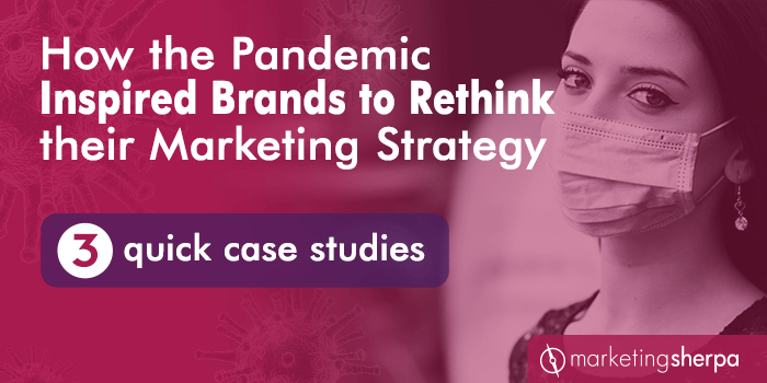 How the Pandemic Inspired Brands to Rethink their Marketing Strategy: 3 quick case studies