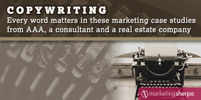 Copywriting: Every word matters in these marketing case studies from AAA, a consultant, and a real estate company