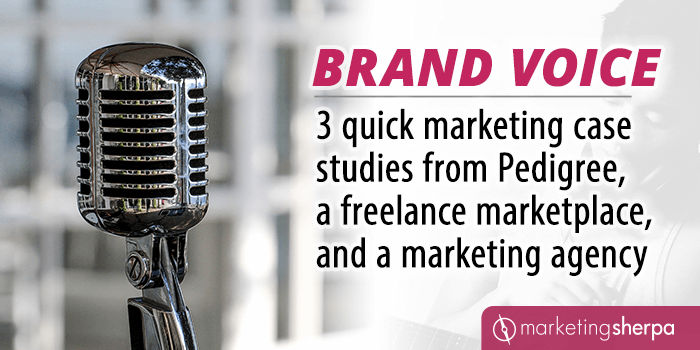 Brand Voice: 3 quick marketing case studies from Pedigree, a freelance marketplace, and a marketing agency