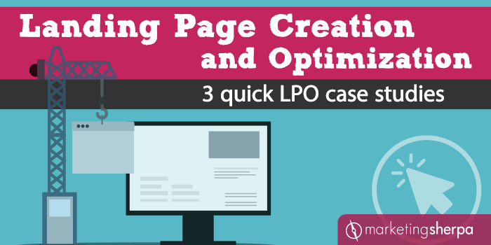 Landing Page Creation and Optimization: 3 quick LPO case studies