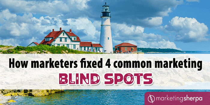 How marketers fixed 4 common marketing blind spots