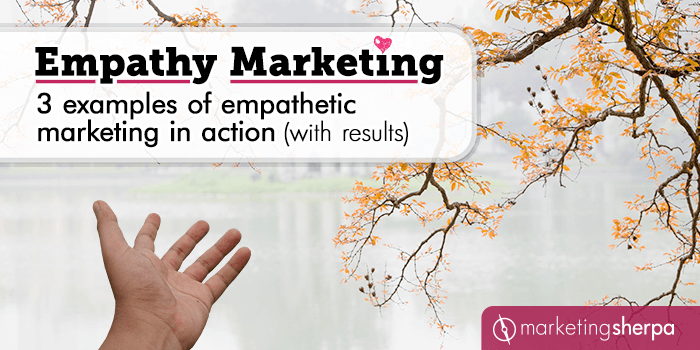 Empathy Marketing: 3 examples of empathetic marketing in action (with results)