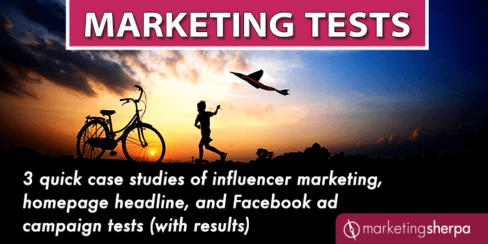 Marketing Tests: 3 quick case studies of influencer marketing, homepage headline, and Facebook ad campaign tests (with results)