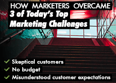 How Marketers Overcame 3 of Today's Top Marketing Challenges: Skeptical customers, not enough budget, and misunderstood customer expectations