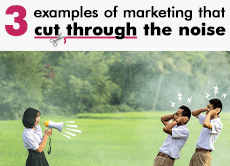 3 examples of marketing that cut through the noise